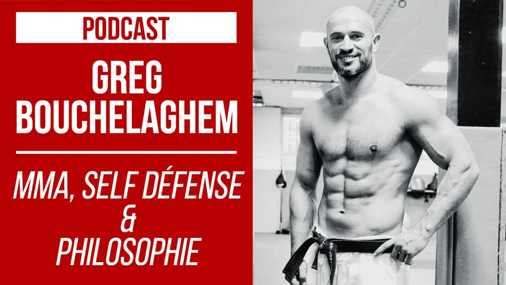 Greg-Bouchelaghem-MMA-SELF-DEFENSE-PHILOSOPHIE-PODCAST